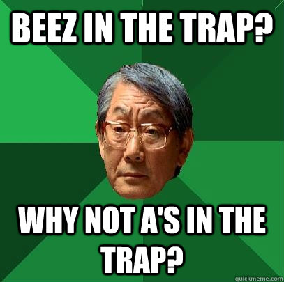 beez in the trap? why not a's in the trap? - beez in the trap? why not a's in the trap?  High Expectations Asian Father