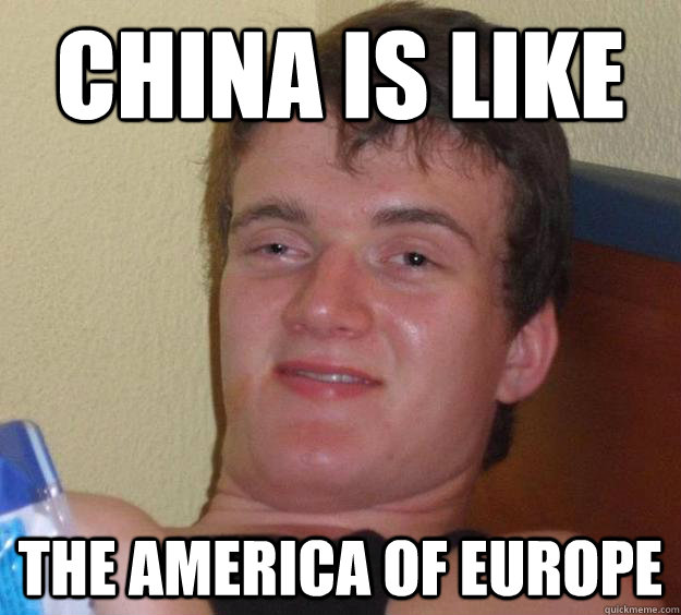 China is like  The america of europe - China is like  The america of europe  10 Guy