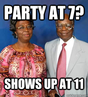 Party at 7? Shows up at 11   African Parents