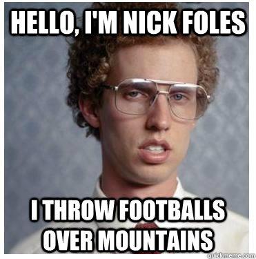 HELLO, I'M NICK FOLES I THROW FOOTBALLS OVER MOUNTAINS  Napoleon dynamite