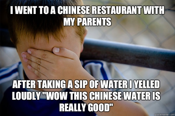 I went to a Chinese restaurant with my parents After taking a sip of water I yelled loudly