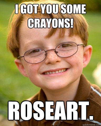 I got you some crayons! roseart.
