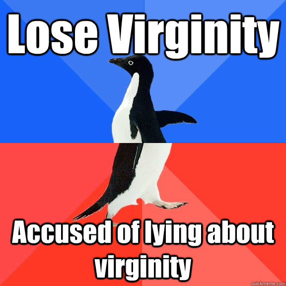Lose Virginity Accused of lying about virginity - Lose Virginity Accused of lying about virginity  Socially Awkward Awesome Penguin