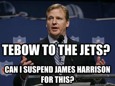 Tebow to the Jets? Can I suspend James Harrison for this?