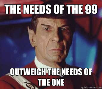 The needs of the 99 Outweigh the needs of the one