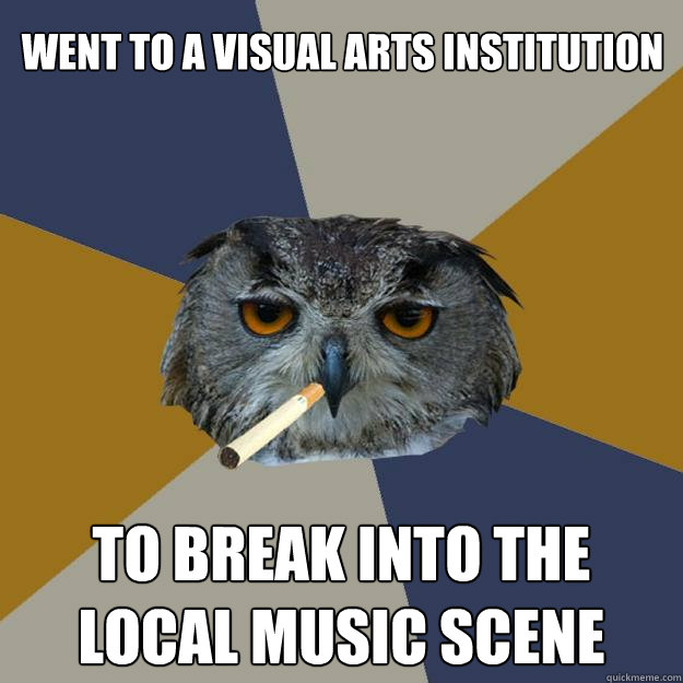 went to a visual arts institution to break into the local music scene - went to a visual arts institution to break into the local music scene  Art Student Owl