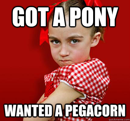 Got a Pony Wanted a Pegacorn  Spoiled Little Sister