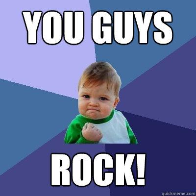 YOU GUYS ROCK! - Success Kid - quickmeme