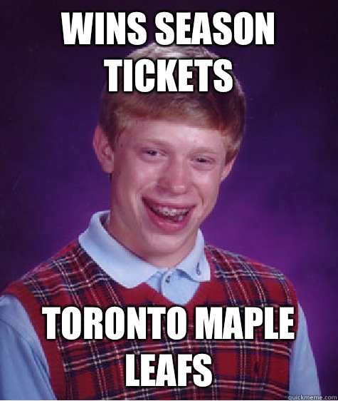 Wins season tickets Toronto Maple leafs - Wins season tickets Toronto Maple leafs  Bad Luck Brian