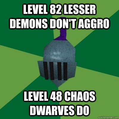 Level 82 Lesser Demons don't aggro Level 48 Chaos Dwarves do