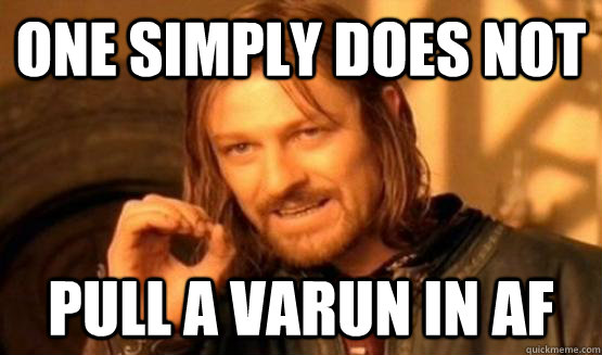 One Simply Does not Pull a Varun in AF
