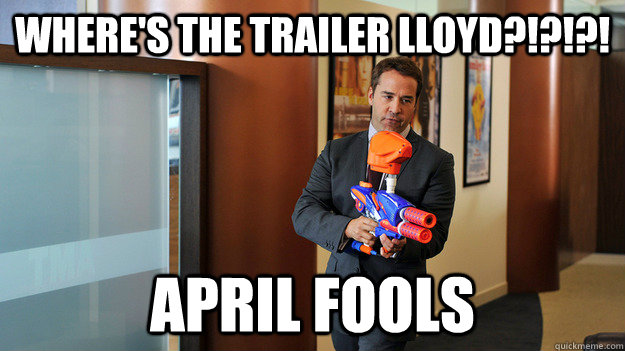 dcdd97eeefbceaa2f2b28bfc61801c6d9bb99223acc2677a9550eddf919c4f91 where's the trailer lloyd?!?!?! april fools entourage trailer