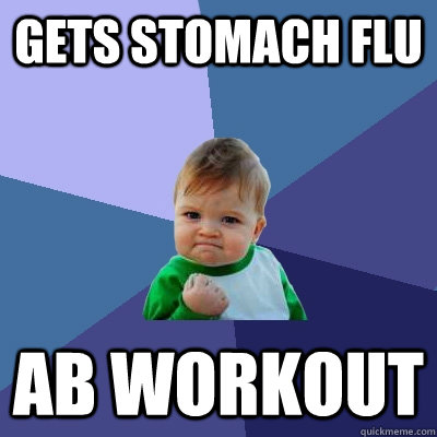 Gets stomach flu Ab workout - Gets stomach flu Ab workout  Success Kid