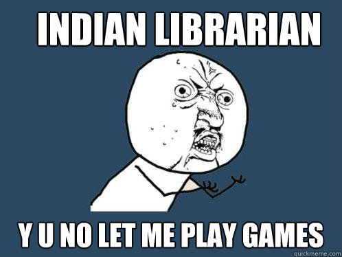 indian librarian y u no let me play games  Y U No