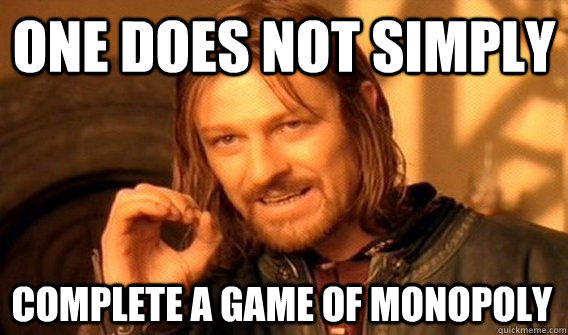 ONE DOES NOT SIMPLY COMPLETE A GAME OF MONOPOLY  One Does Not Simply