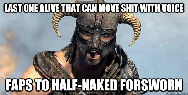 last one alive that Can Move shit with voice faps to half-naked forsworn