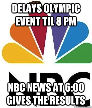 Delays Olympic Event til 8 pm NBC news at 6:00 gives the results