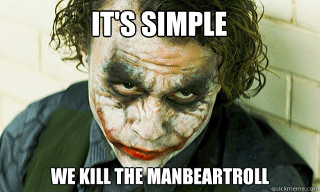 It's Simple we kill the manbeartroll