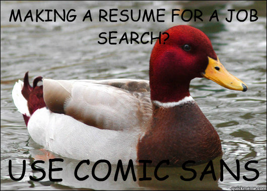 MAKING A RESUME FOR A JOB SEARCH?  USE COMIC SANS - MAKING A RESUME FOR A JOB SEARCH?  USE COMIC SANS  Malicious Advice Mallard