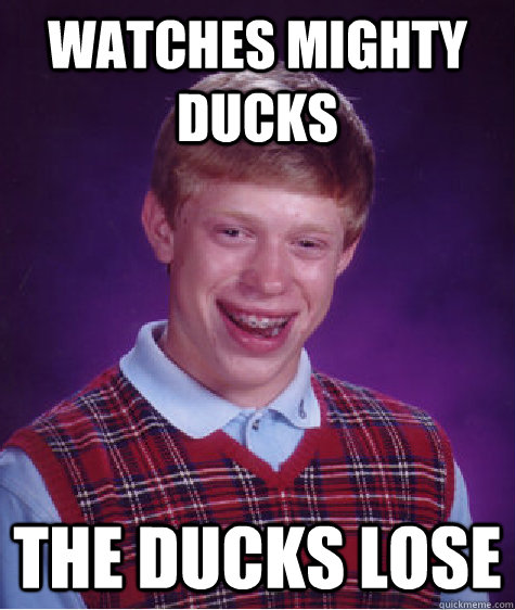watches mighty ducks the ducks lose - watches mighty ducks the ducks lose  Bad Luck Brian
