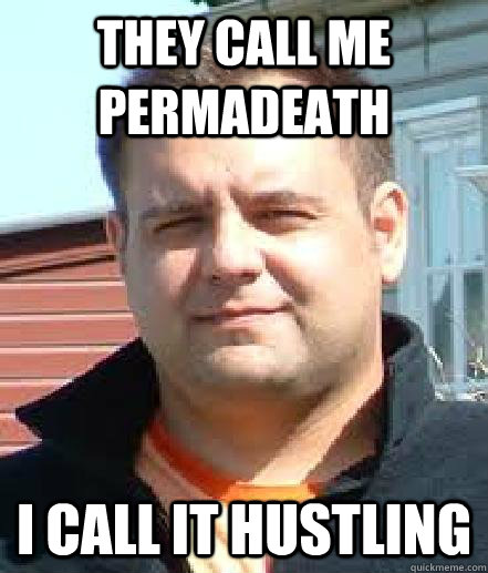 They call me permadeath I call it Hustling - They call me permadeath I call it Hustling  Misc