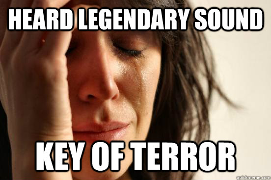 Heard Legendary sound Key of Terror - Heard Legendary sound Key of Terror  First World Problems