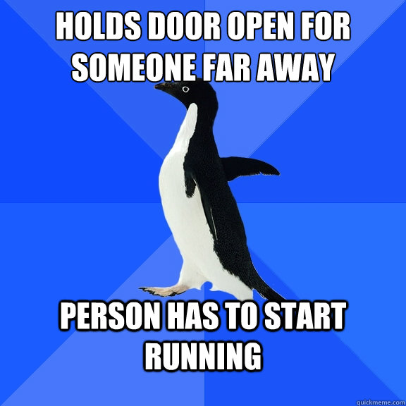Holds door open for someone far away person has to start running - Holds door open for someone far away person has to start running  Socially Awkward Penguin