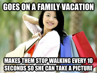 goes on a family vacation makes them stop walking every 10 seconds so she can take a picture