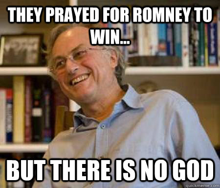 They prayed for Romney to win... But there is no god