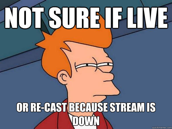 not sure if live or re-cast because stream is down - not sure if live or re-cast because stream is down  Futurama Fry