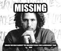 missing singer for rage against the machine please find (government took him)
