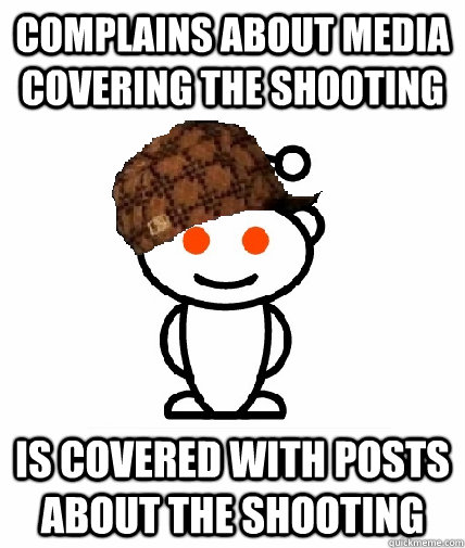Complains about media covering the shooting is covered with posts about the shooting - Complains about media covering the shooting is covered with posts about the shooting  Scumbag Redditor