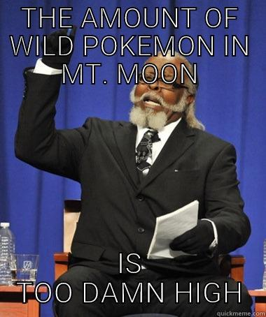 THE AMOUNT OF WILD POKEMON IN MT. MOON IS TOO DAMN HIGH The Rent Is Too Damn High