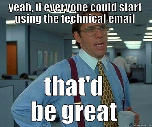 YEAH, IF EVERYONE COULD START USING THE TECHNICAL EMAIL THAT'D BE GREAT Office Space Lumbergh