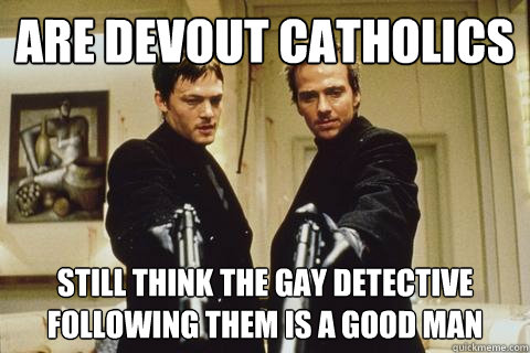 are Devout catholics  Still think the gay detective following them is a good man