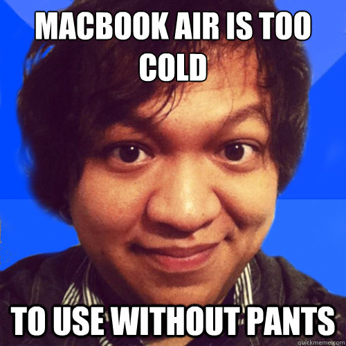 MacBook Air is too cold to use without pants