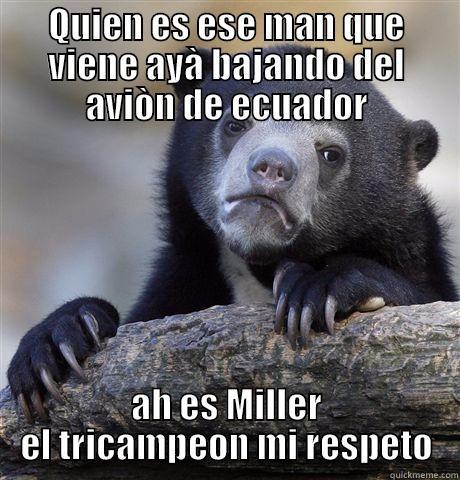 QUIEN ES ESE MAN QUE VIENE AYÀ BAJANDO DEL AVIÒN DE ECUADOR AH ES MILLER EL TRICAMPEON MI RESPETO Confession Bear