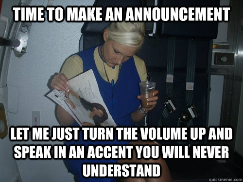 time to make an announcement let me just turn the volume up and speak in an accent you will never understand  Caring Cabin Crew