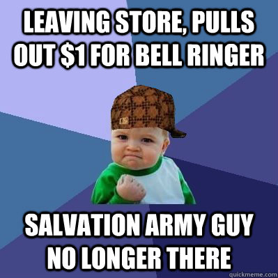 Leaving store, pulls out $1 for bell ringer Salvation Army guy no longer there - Leaving store, pulls out $1 for bell ringer Salvation Army guy no longer there  Misc