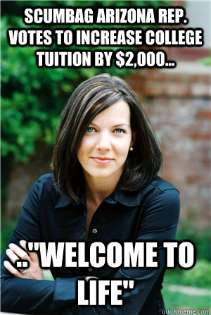 SCUMBAG ARIZONA REP. VOTES TO INCREASE COLLEGE TUITION BY $2,000... ..