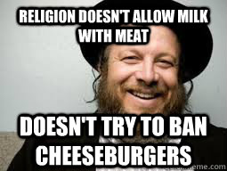 Religion doesn't allow milk with meat doesn't try to ban cheeseburgers
