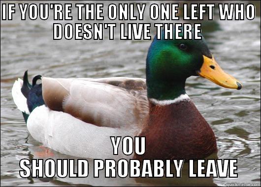 Advice for the socially oblivious party goer - IF YOU'RE THE ONLY ONE LEFT WHO DOESN'T LIVE THERE  YOU SHOULD PROBABLY LEAVE Actual Advice Mallard