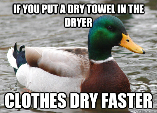 If you put a dry towel in the dryer clothes dry faster - If you put a dry towel in the dryer clothes dry faster  Misc