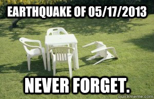 Earthquake of 05/17/2013 Never forget.
