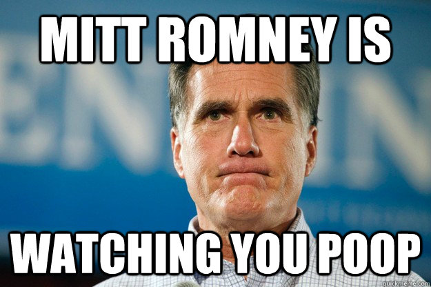 MITT romney is  watching you poop