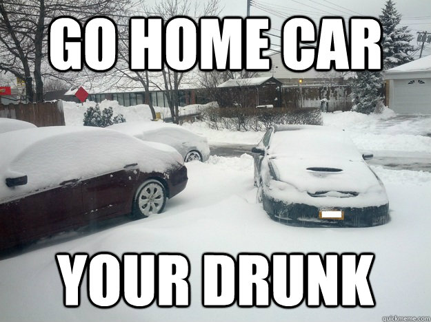Go home Car Your drunk