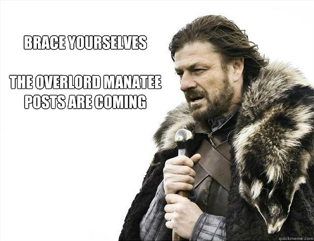 brace yourselves  The Overlord Manatee posts are coming - brace yourselves  The Overlord Manatee posts are coming  Brace yourself - muslim claims