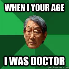 When I your Age I was doctor