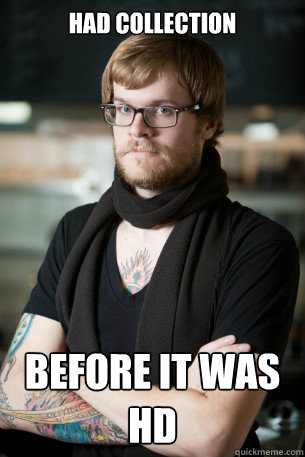 Had collection before it was hd - Had collection before it was hd  Hipster Barista