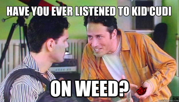 have you ever listened to kid cudi on weed? - have you ever listened to kid cudi on weed?  Jon Stewart Loves Minecraft.
